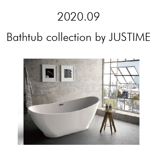 Bathtub collection by JUSTIME